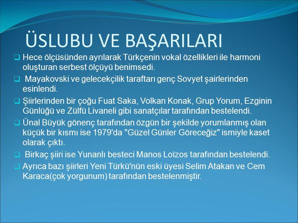 ÜSLUBU VE BAŞARILARI Hece ölçüsünden ayrılarak Türkçenin vokal özellikleri ile harmoni oluşturan serbest ölçüyü benimsedi.