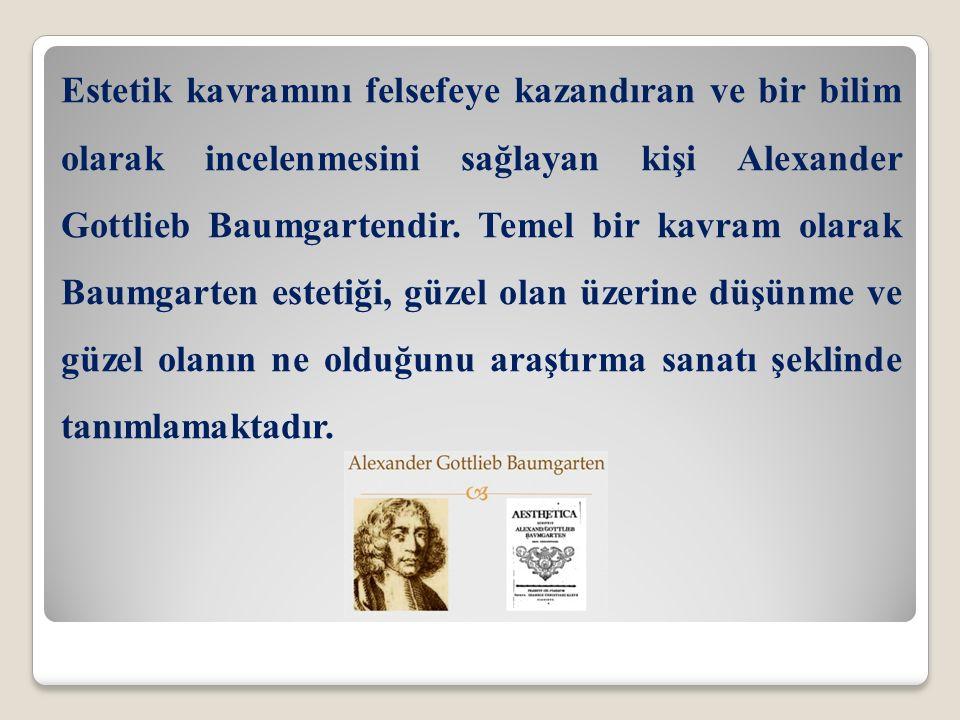 Estetik kavramını felsefeye kazandıran ve bir bilim olarak incelenmesini sağlayan kişi Alexander Gottlieb Baumgartendir.
