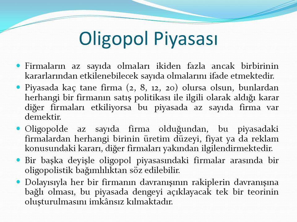 Oligopol Piyasası Firmaların az sayıda olmaları ikiden fazla ancak birbirinin kararlarından etkilenebilecek sayıda olmalarını ifade etmektedir.