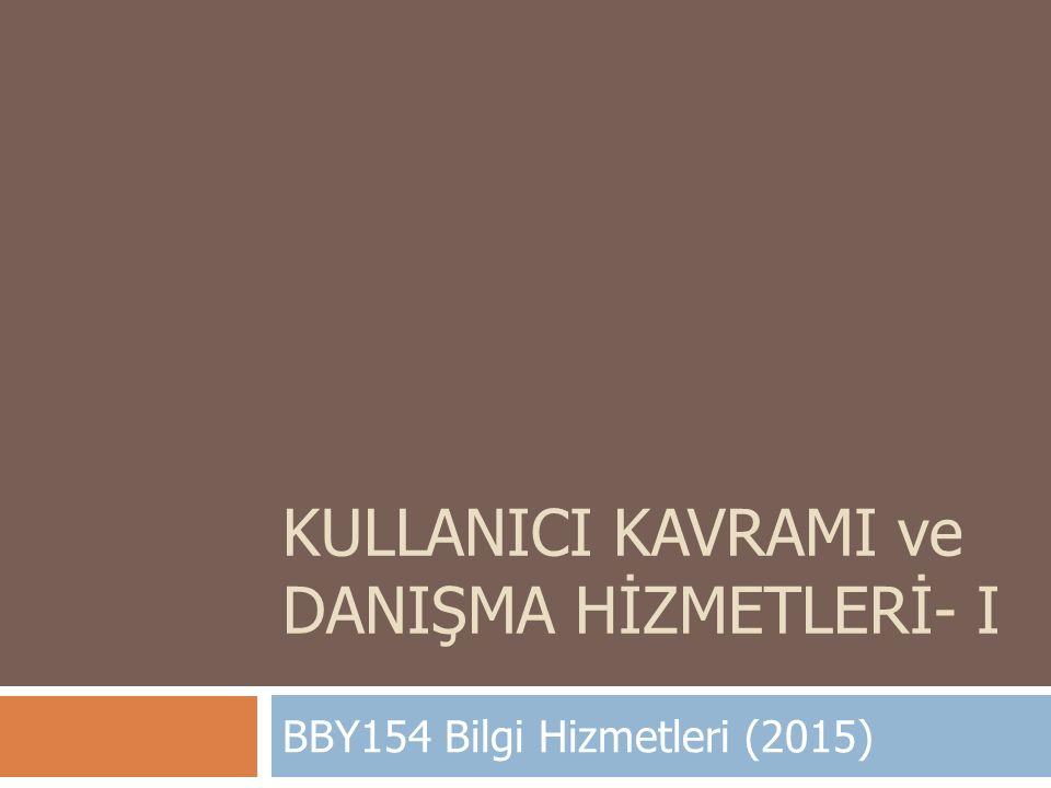 KULLANICI KAVRAMI ve DANIŞMA HİZMETLERİ- I