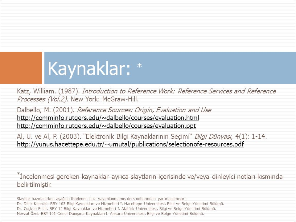 Kaynaklar: * Katz, William. (1987). Introduction to Reference Work: Reference Services and Reference Processes (Vol.2). New York: McGraw-Hill.