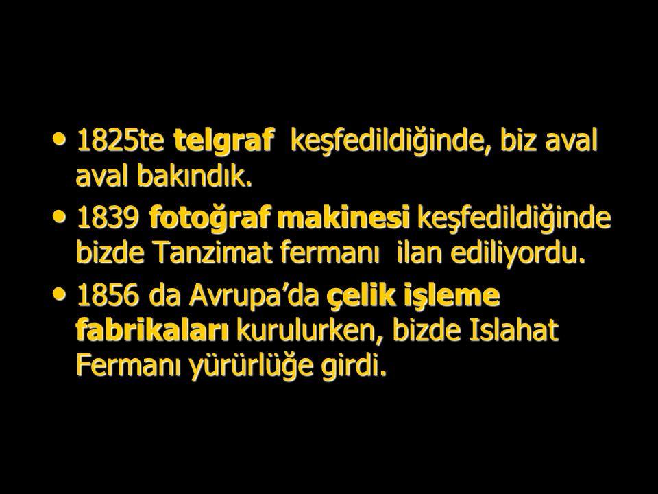 1825te telgraf keşfedildiğinde, biz aval aval bakındık.
