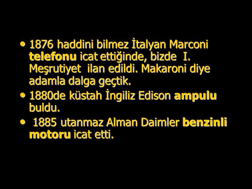 1876 haddini bilmez İtalyan Marconi telefonu icat ettiğinde, bizde I