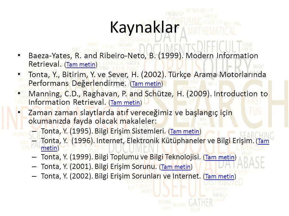 Kaynaklar Baeza-Yates, R. and Ribeiro-Neto, B. (1999). Modern Information Retrieval. (Tam metin)