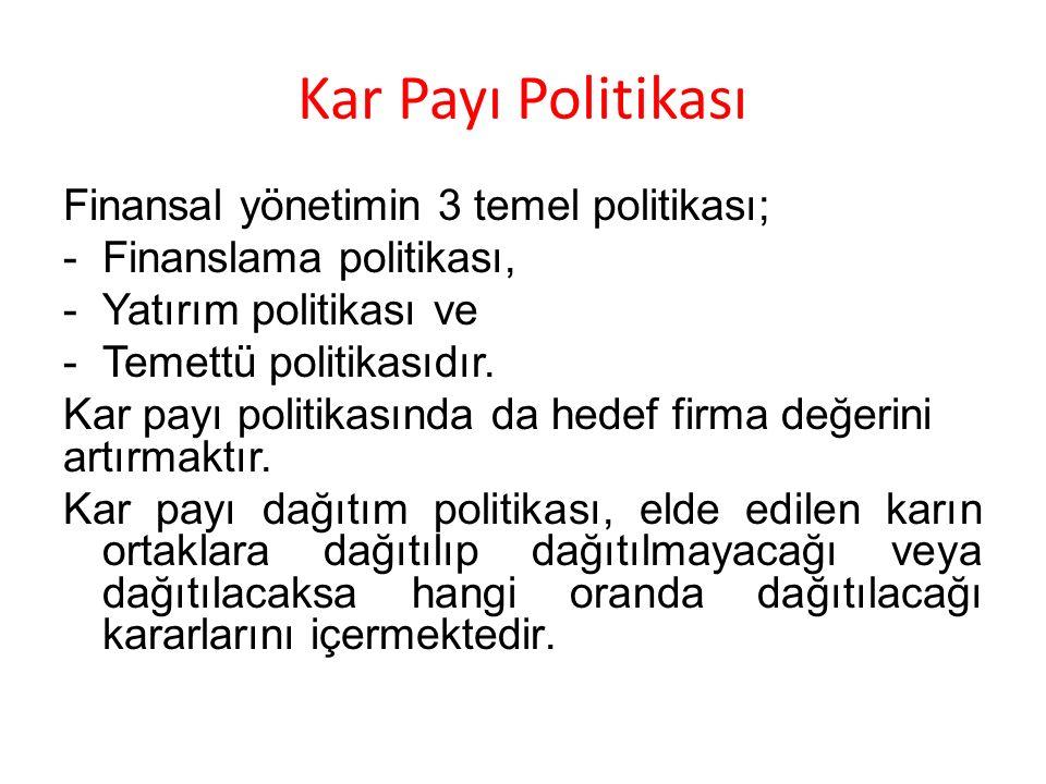 Kar Payı Politikası Finansal yönetimin 3 temel politikası;