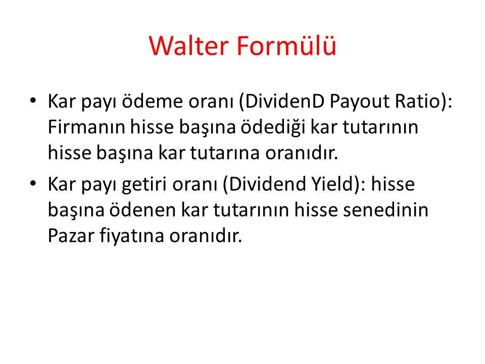 Walter Formülü Kar payı ödeme oranı (DividenD Payout Ratio): Firmanın hisse başına ödediği kar tutarının hisse başına kar tutarına oranıdır.