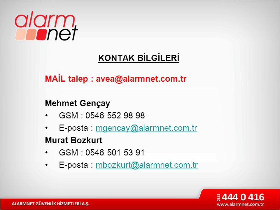 KONTAK BİLGİLERİ MAİL talep : avea@alarmnet.com.tr. Mehmet Gençay. GSM : 0546 552 98 98. E-posta : mgencay@alarmnet.com.tr.