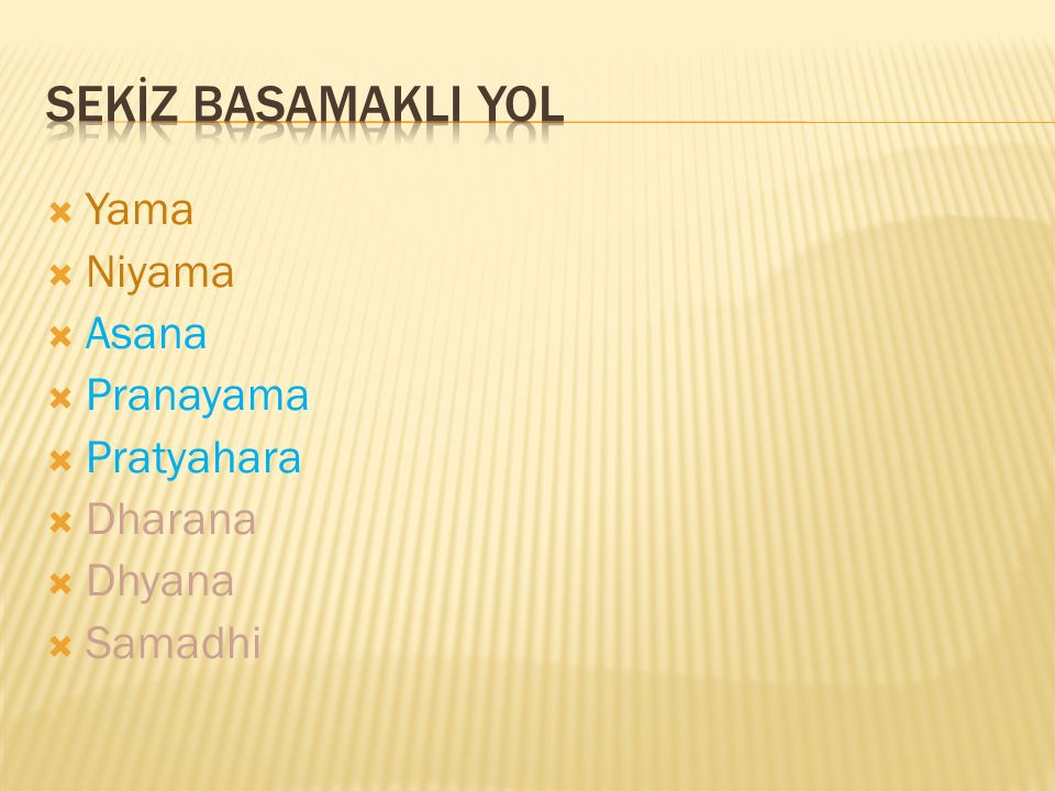 SEKİZ BASAMAKLI YOL Yama Niyama Asana Pranayama Pratyahara Dharana