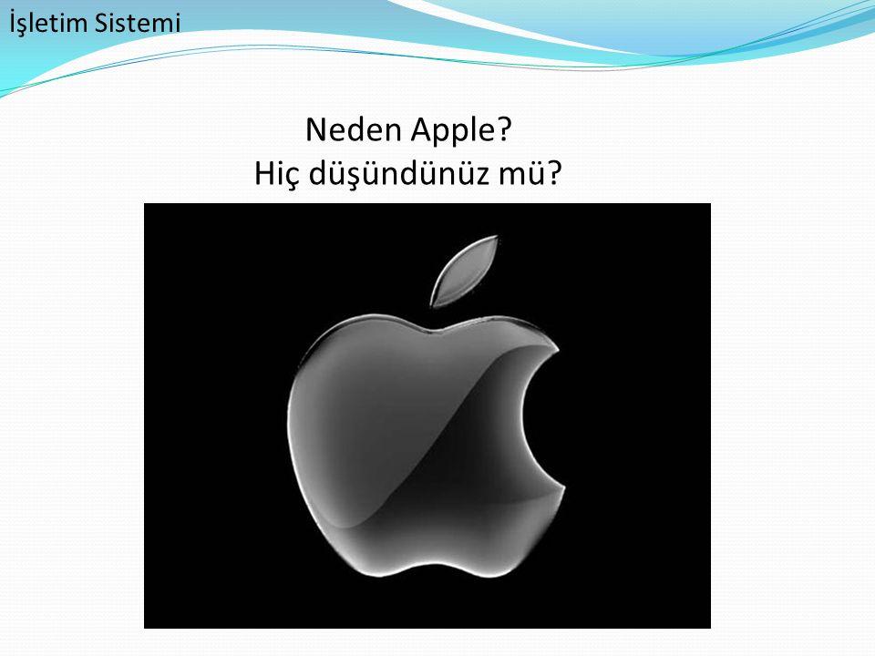 İşletim Sistemi Neden Apple Hiç düşündünüz mü