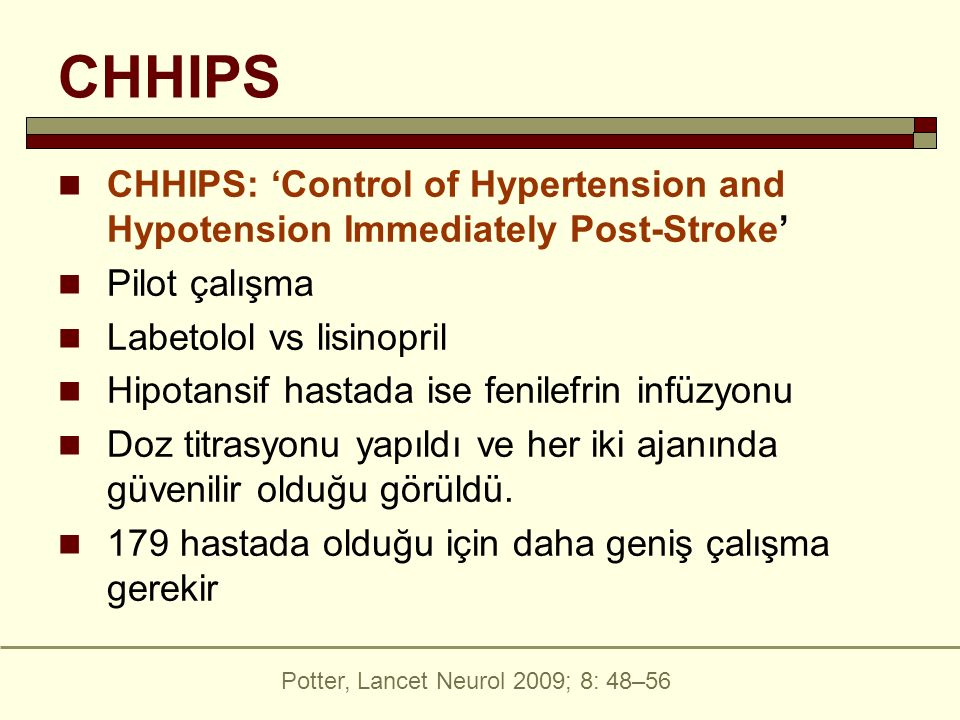 CHHIPS CHHIPS: 'Control of Hypertension and Hypotension Immediately Post-Stroke' Pilot çalışma. Labetolol vs lisinopril.