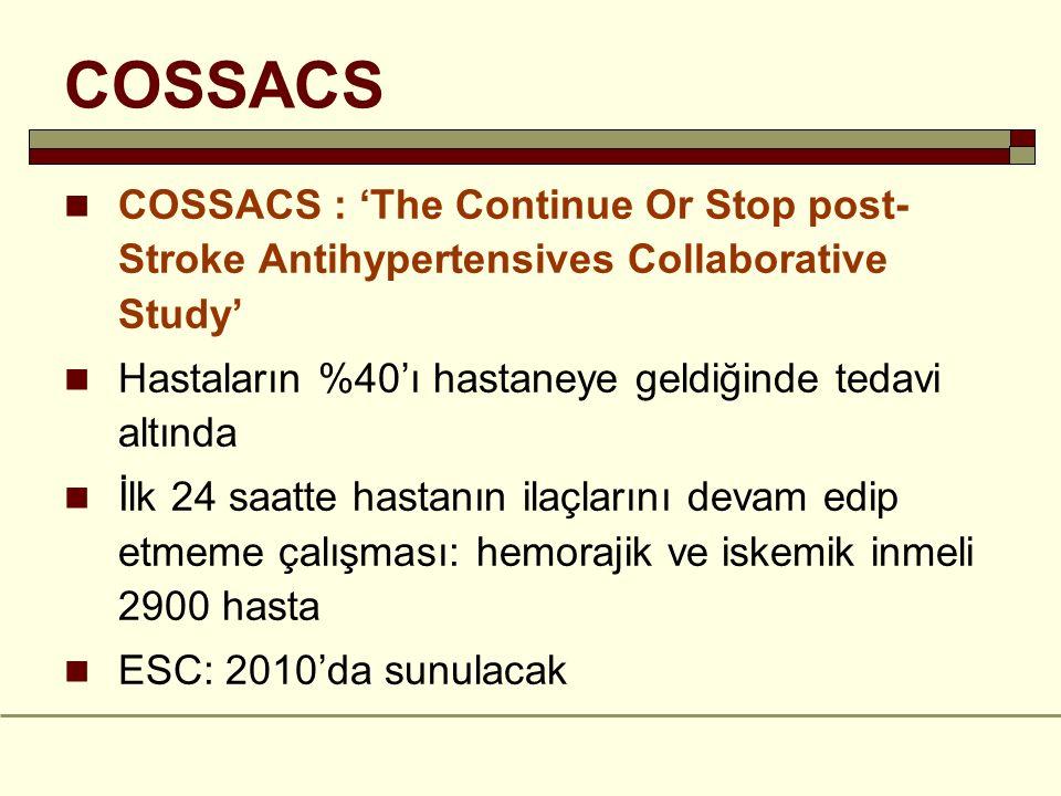 COSSACS COSSACS : 'The Continue Or Stop post-Stroke Antihypertensives Collaborative Study' Hastaların %40'ı hastaneye geldiğinde tedavi altında.