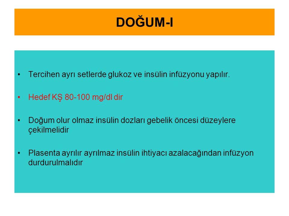 DOĞUM-I Tercihen ayrı setlerde glukoz ve insülin infüzyonu yapılır.