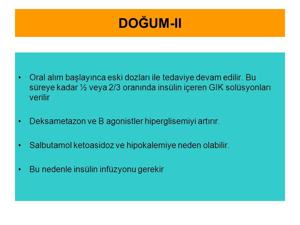 DOĞUM-II Oral alım başlayınca eski dozları ile tedaviye devam edilir. Bu süreye kadar ½ veya 2/3 oranında insülin içeren GIK solüsyonları verilir.
