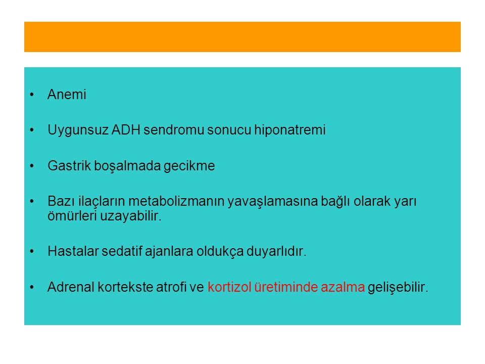 Anemi Uygunsuz ADH sendromu sonucu hiponatremi. Gastrik boşalmada gecikme.