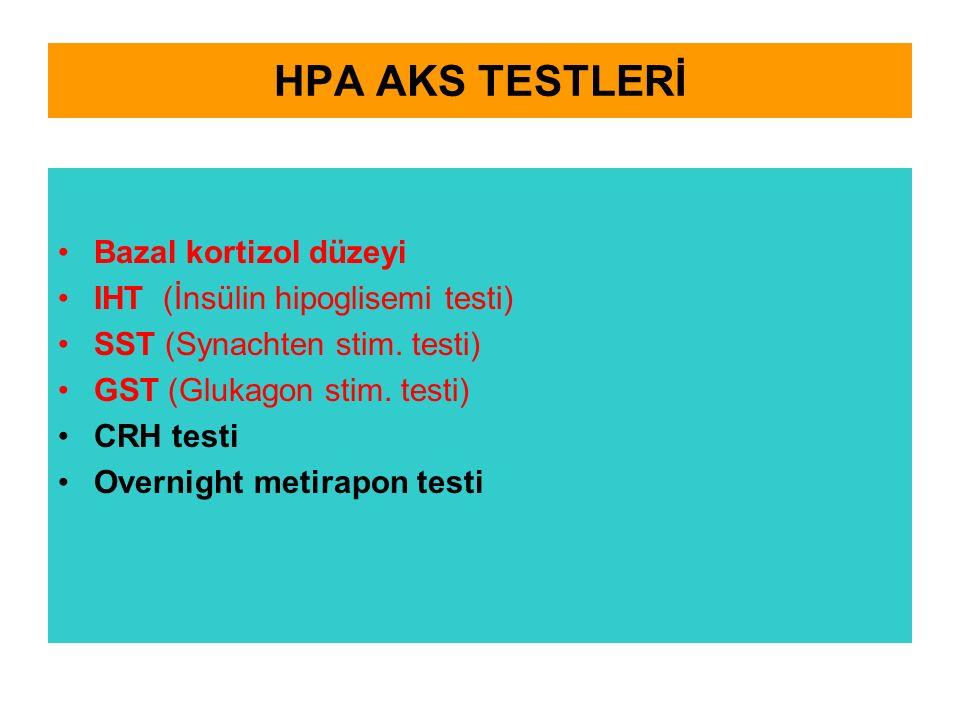 HPA AKS TESTLERİ Bazal kortizol düzeyi IHT (İnsülin hipoglisemi testi)