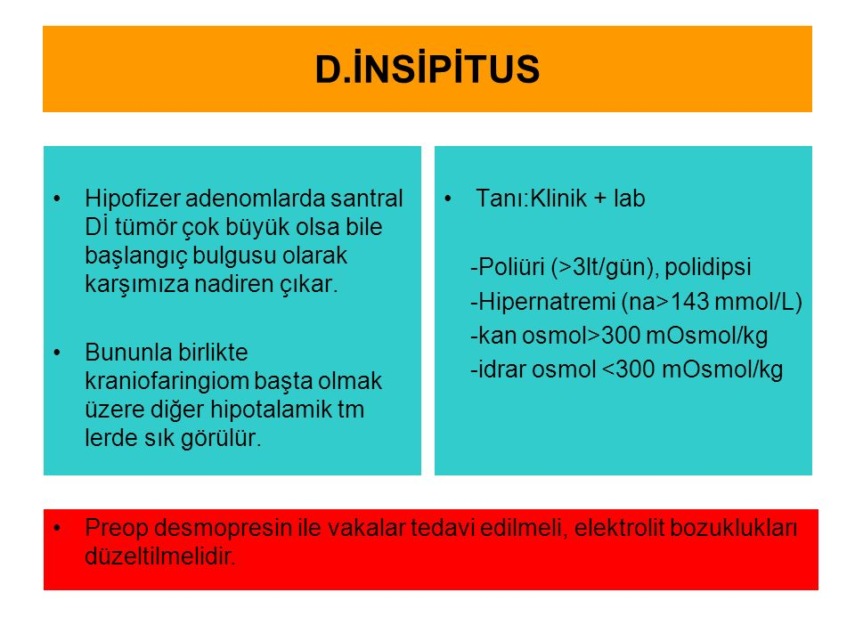 D.İNSİPİTUS Hipofizer adenomlarda santral Dİ tümör çok büyük olsa bile başlangıç bulgusu olarak karşımıza nadiren çıkar.