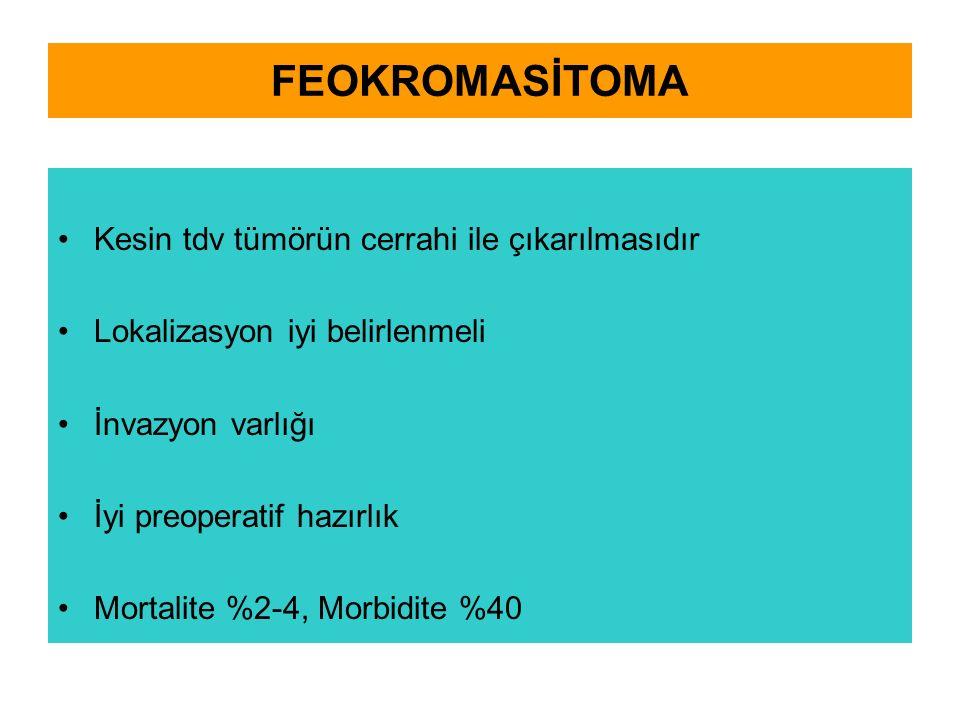 FEOKROMASİTOMA Kesin tdv tümörün cerrahi ile çıkarılmasıdır