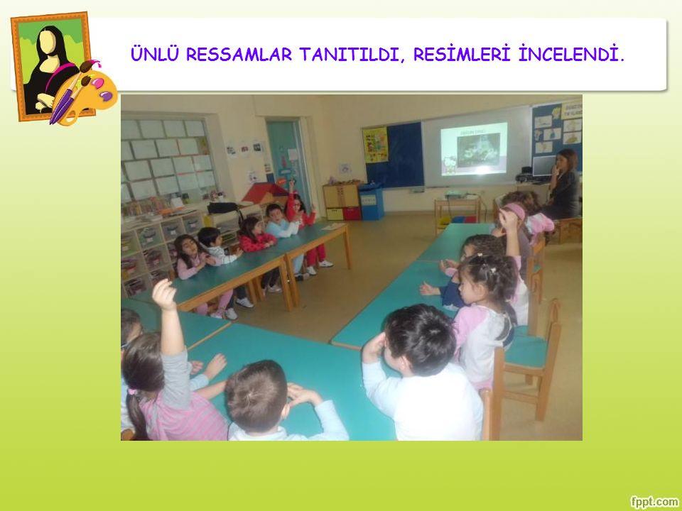 ÜNLÜ RESSAMLAR TANITILDI, RESİMLERİ İNCELENDİ.