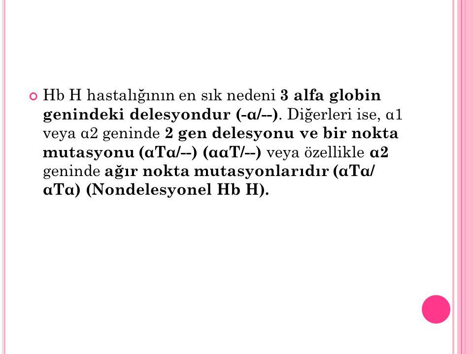 Hb H hastalığının en sık nedeni 3 alfa globin genindeki delesyondur (-α/--).