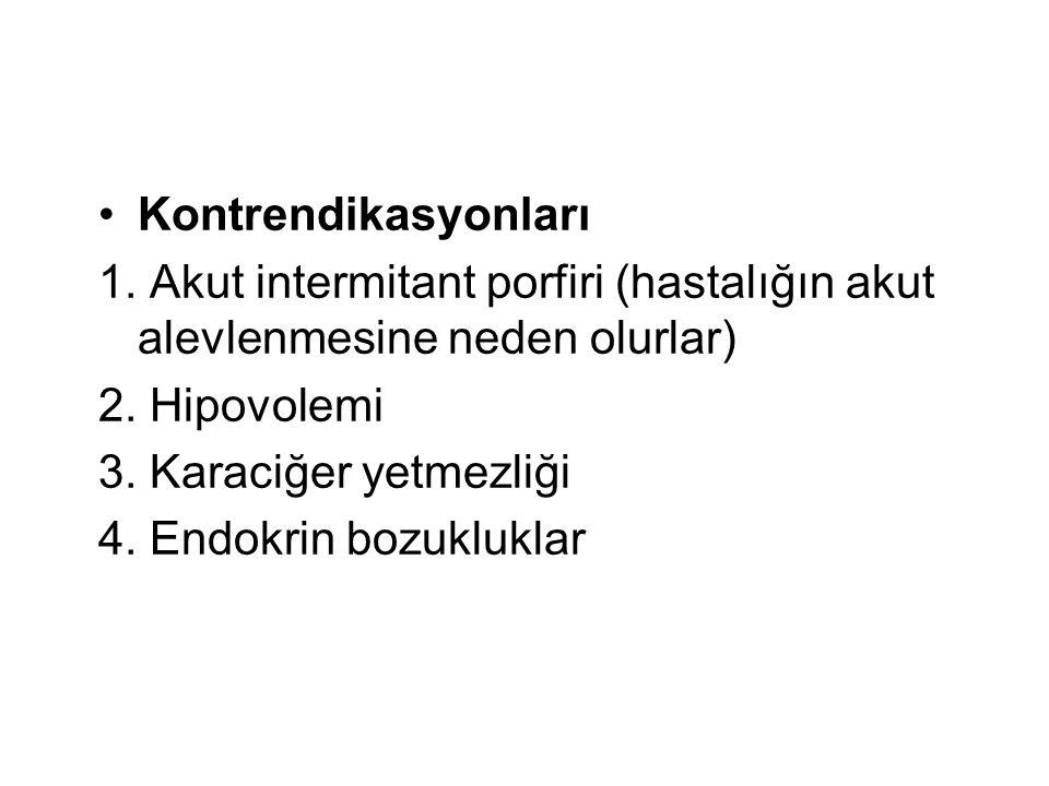 Kontrendikasyonları 1. Akut intermitant porfiri (hastalığın akut alevlenmesine neden olurlar) 2. Hipovolemi.