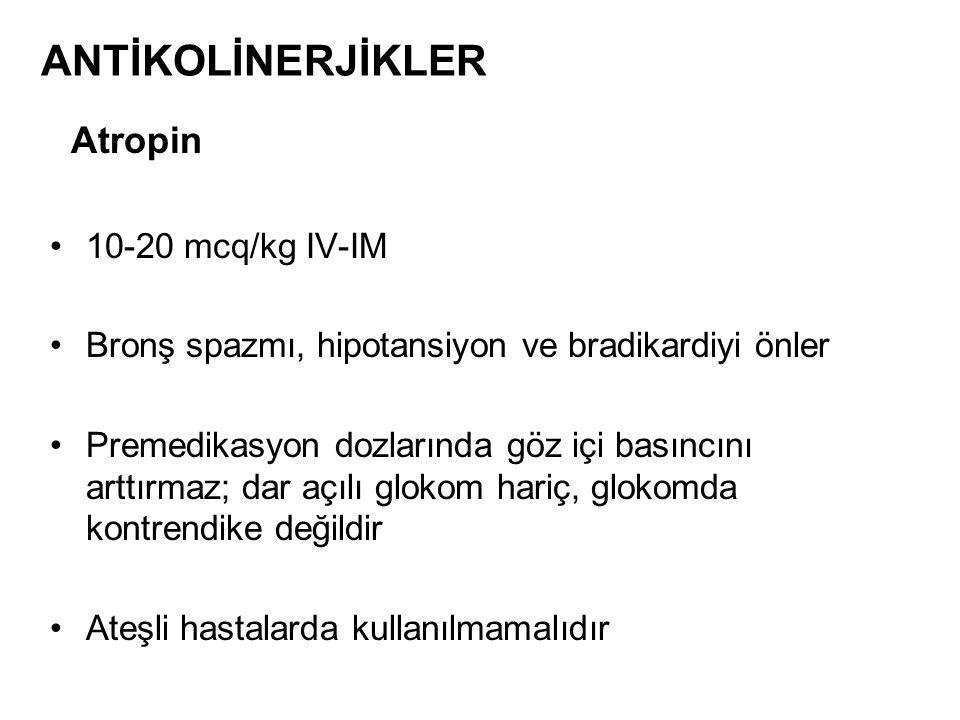 ANTİKOLİNERJİKLER Atropin 10-20 mcq/kg IV-IM