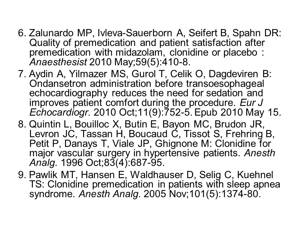 6. Zalunardo MP, Ivleva-Sauerborn A, Seifert B, Spahn DR: Quality of premedication and patient satisfaction after premedication with midazolam, clonidine or placebo : Anaesthesist 2010 May;59(5):410-8.