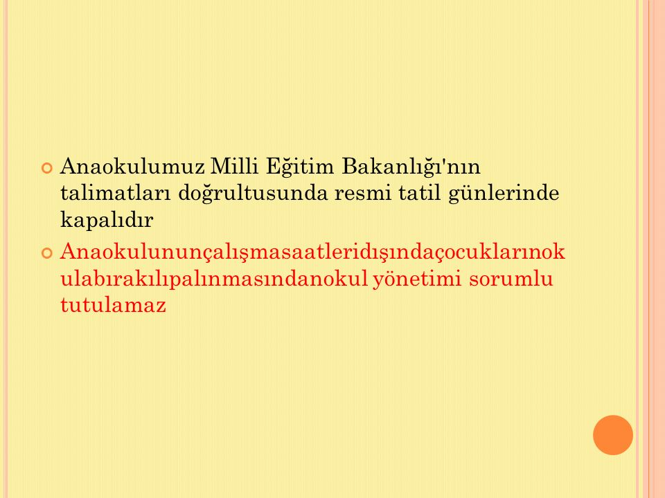 Anaokulumuz Milli Eğitim Bakanlığı nın talimatları doğrultusunda resmi tatil günlerinde kapalıdır