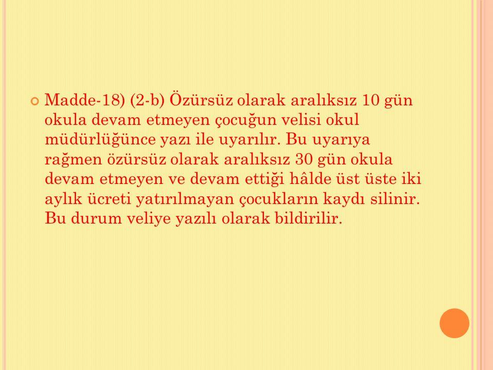 Madde-18) (2-b) Özürsüz olarak aralıksız 10 gün okula devam etmeyen çocuğun velisi okul müdürlüğünce yazı ile uyarılır.