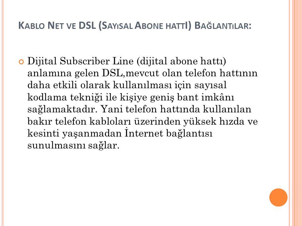 Kablo Net ve DSL (Sayısal Abone hattI) Bağlantılar: