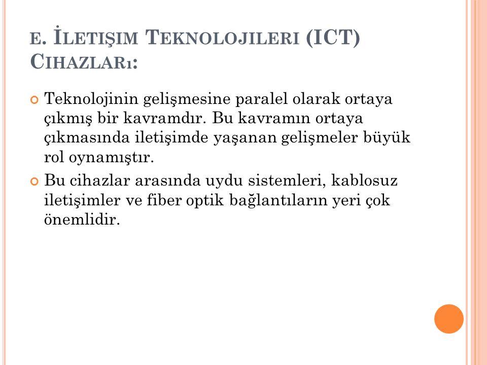 e. İletişim Teknolojileri (ICT) Cihazları: