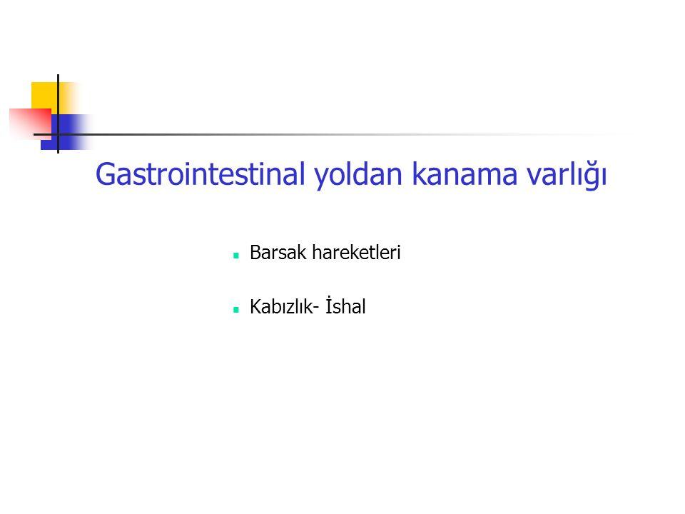 Gastrointestinal yoldan kanama varlığı