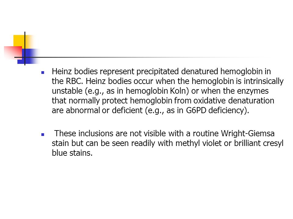 Heinz bodies represent precipitated denatured hemoglobin in the RBC