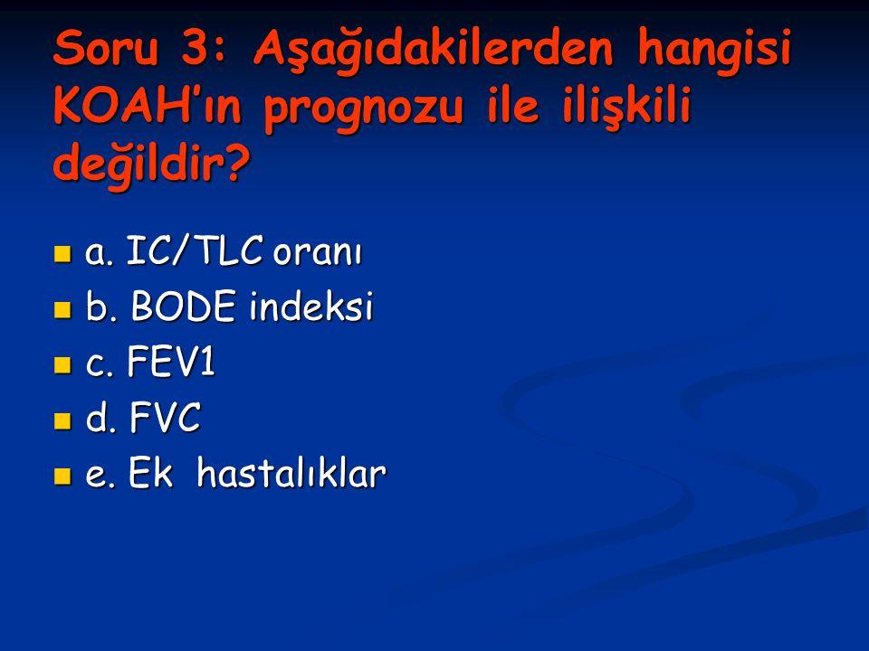 Soru 3: Aşağıdakilerden hangisi KOAH'ın prognozu ile ilişkili değildir