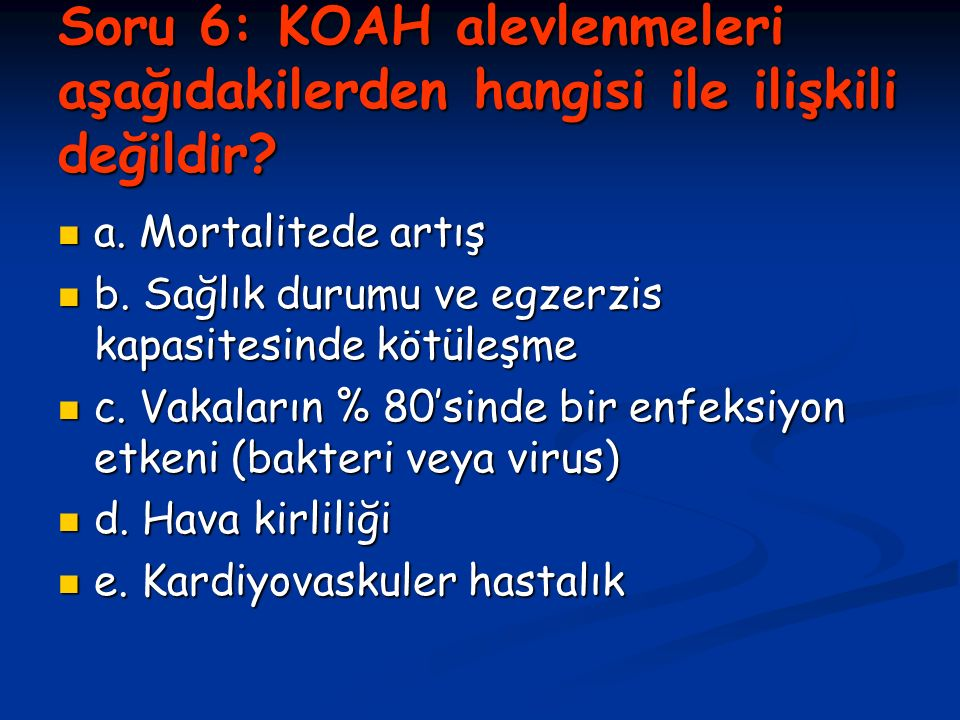Soru 6: KOAH alevlenmeleri aşağıdakilerden hangisi ile ilişkili değildir