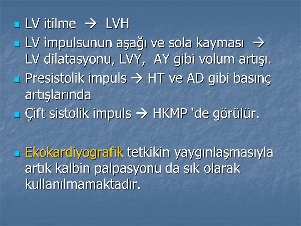 LV itilme  LVH LV impulsunun aşağı ve sola kayması  LV dilatasyonu, LVY, AY gibi volum artışı.
