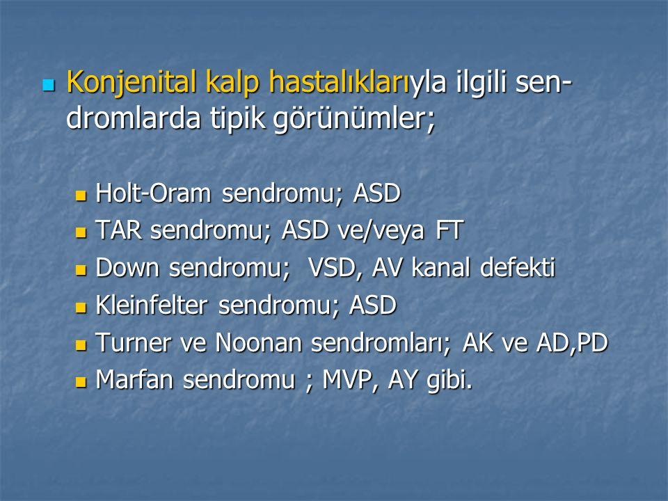 Konjenital kalp hastalıklarıyla ilgili sen-dromlarda tipik görünümler;
