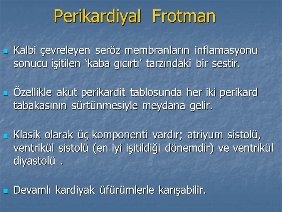 Perikardiyal Frotman Kalbi çevreleyen seröz membranların inflamasyonu sonucu işitilen 'kaba gıcırtı' tarzındaki bir sestir.