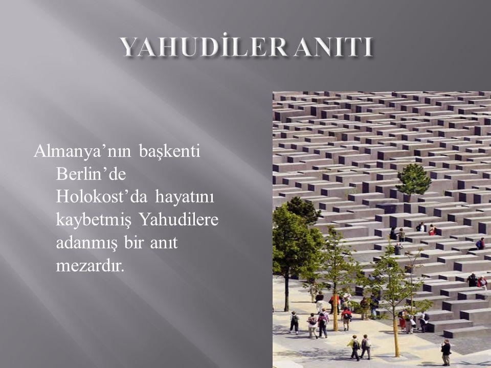 YAHUDİLER ANITI Almanya'nın başkenti Berlin'de Holokost'da hayatını kaybetmiş Yahudilere adanmış bir anıt mezardır.