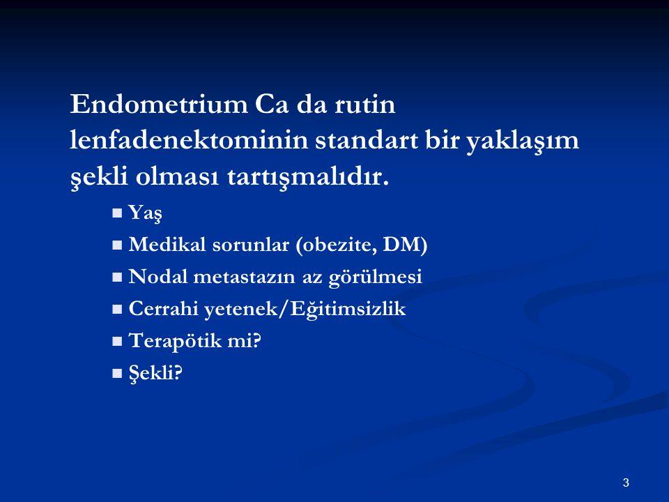Endometrium Ca da rutin lenfadenektominin standart bir yaklaşım şekli olması tartışmalıdır.