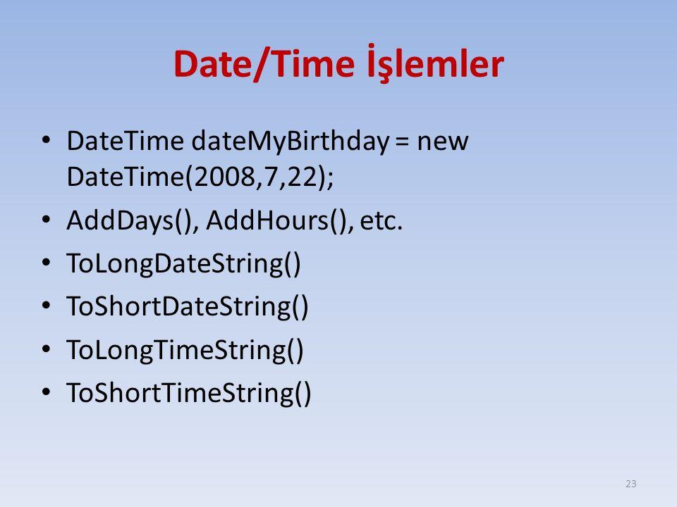 Date/Time İşlemler DateTime dateMyBirthday = new DateTime(2008,7,22);