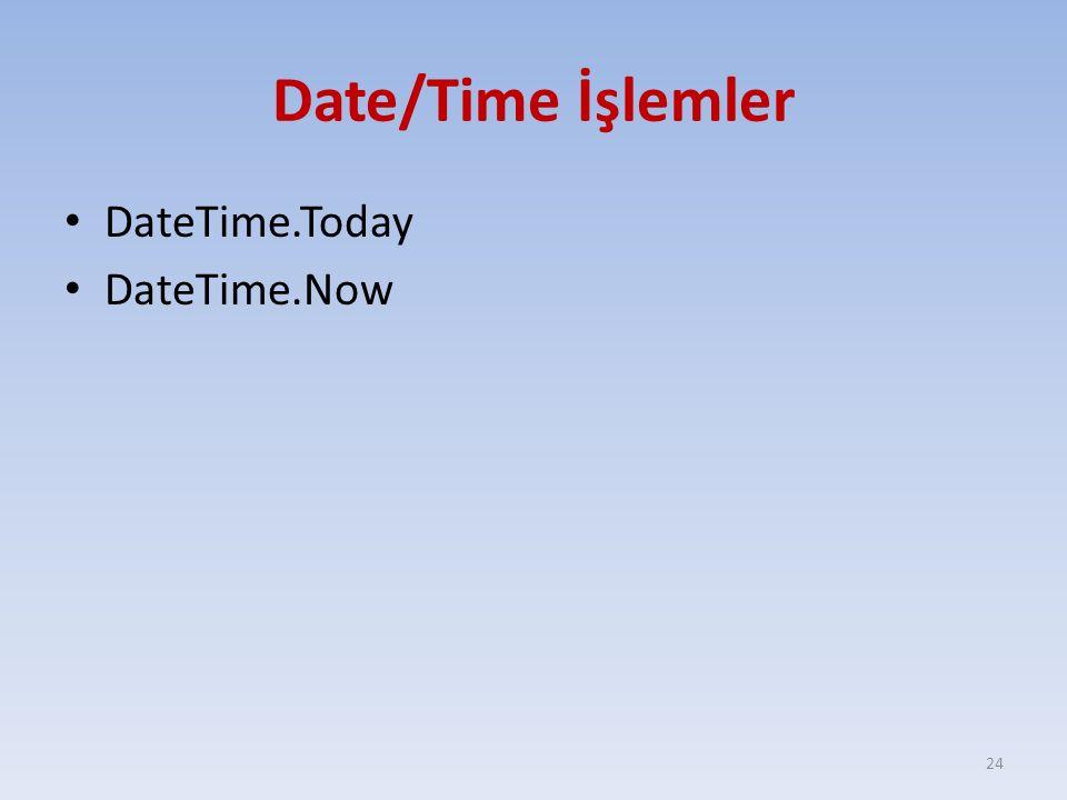 Date/Time İşlemler DateTime.Today DateTime.Now