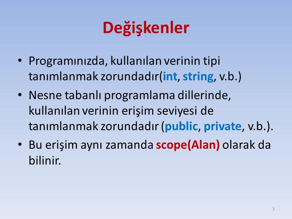 Değişkenler Programınızda, kullanılan verinin tipi tanımlanmak zorundadır(int, string, v.b.)