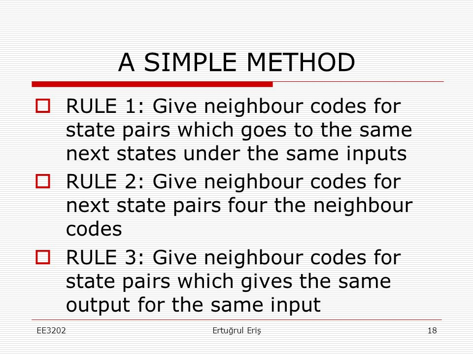 A SIMPLE METHOD RULE 1: Give neighbour codes for state pairs which goes to the same next states under the same inputs.