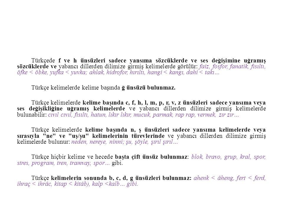 Türkçe kelimelerde kelime başında ğ ünsüzü bulunmaz.