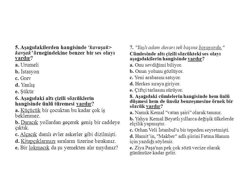 6. Aşağıdaki altı çizili sözcüklerin hangisinde ünlü türemesi vardır