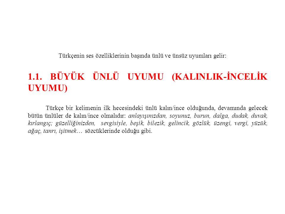 Türkçenin ses özelliklerinin başında ünlü ve ünsüz uyumları gelir: