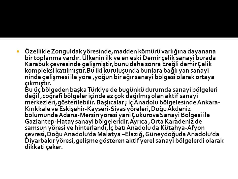 Özellikle Zonguldak yöresinde,madden kömürü varlığına dayanana bir toplanma vardır.