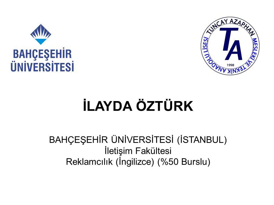 İLAYDA ÖZTÜRK BAHÇEŞEHİR ÜNİVERSİTESİ (İSTANBUL) İletişim Fakültesi