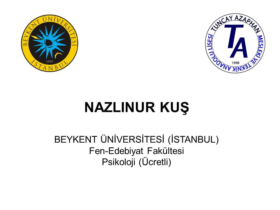 NAZLINUR KUŞ BEYKENT ÜNİVERSİTESİ (İSTANBUL) Fen-Edebiyat Fakültesi