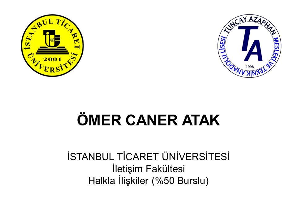 ÖMER CANER ATAK İSTANBUL TİCARET ÜNİVERSİTESİ İletişim Fakültesi